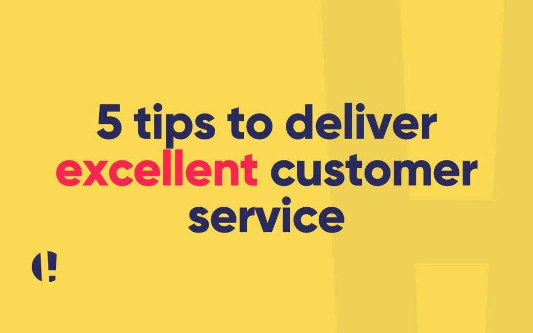5 tips for delivering excellent customer service