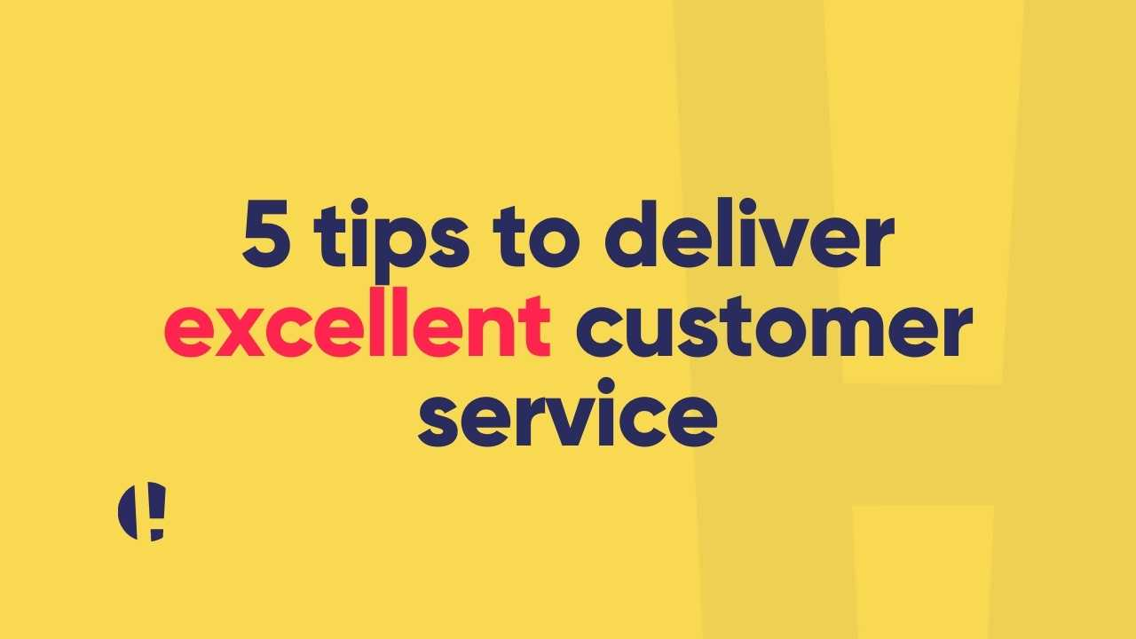 5 tips to deliver excellent customer service