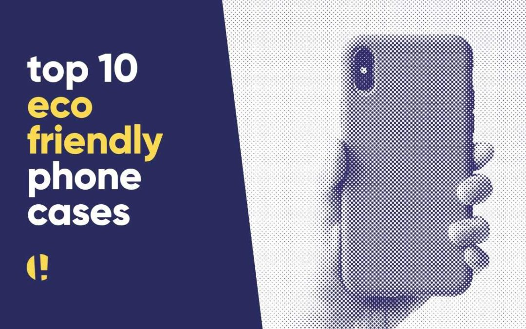 top 10 eco friendly phone cases