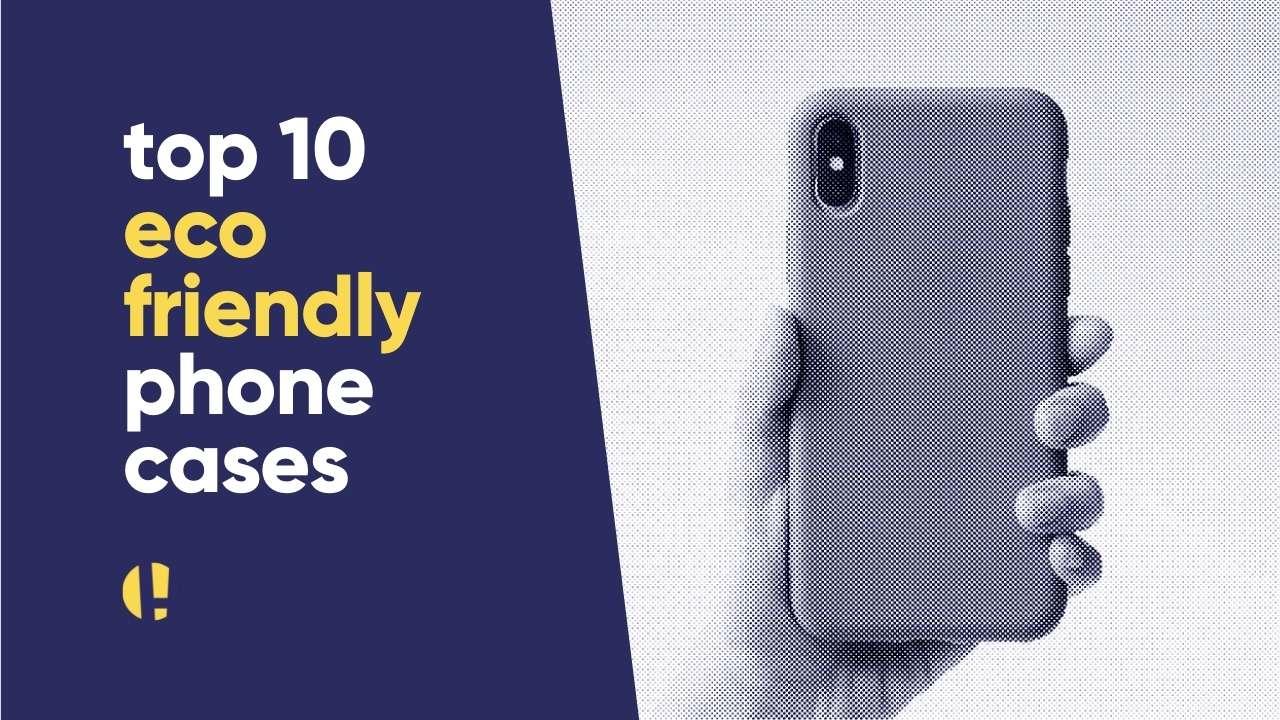 Eco friendly phone cases