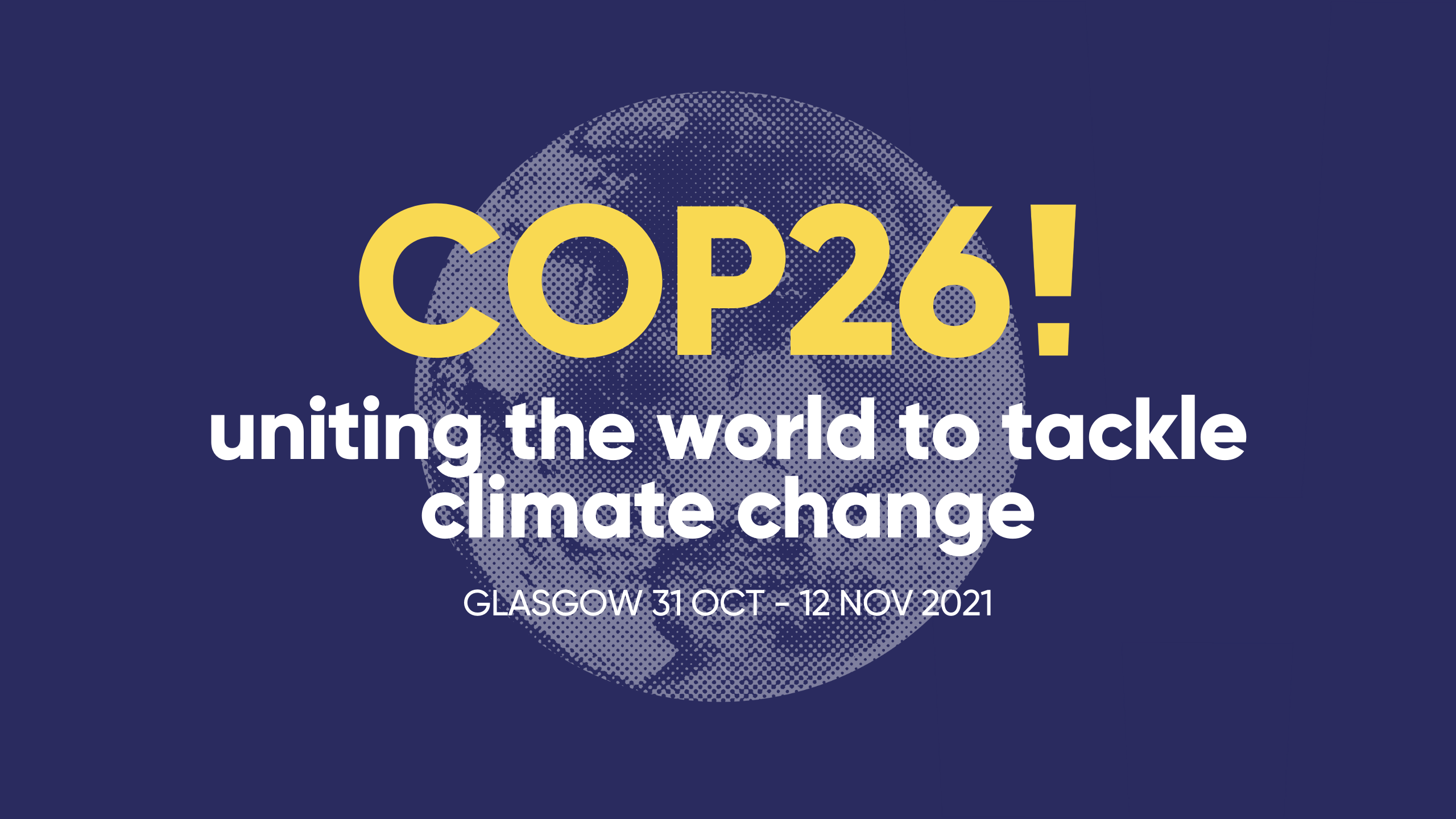 COP26: uniting the world to tackle climate change, glasgow 31st October - 12th november 2021